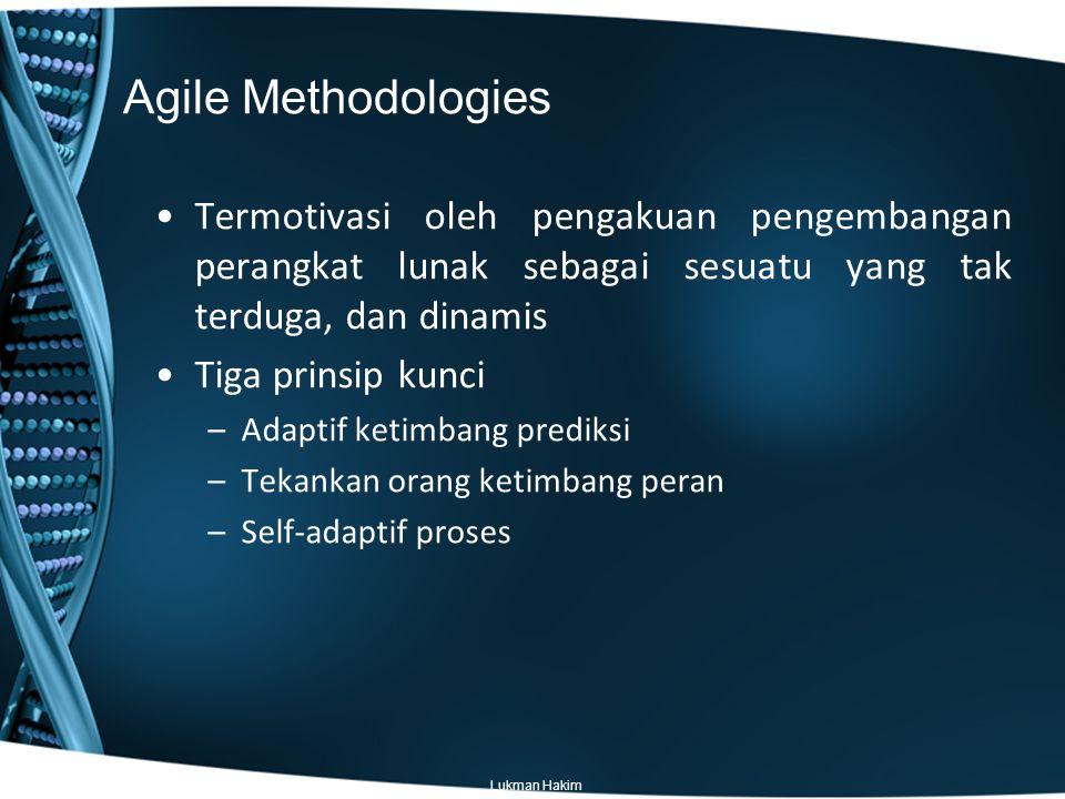 Agile Methodologies Termotivasi oleh pengakuan pengembangan perangkat lunak sebagai sesuatu yang tak terduga, dan dinamis.
