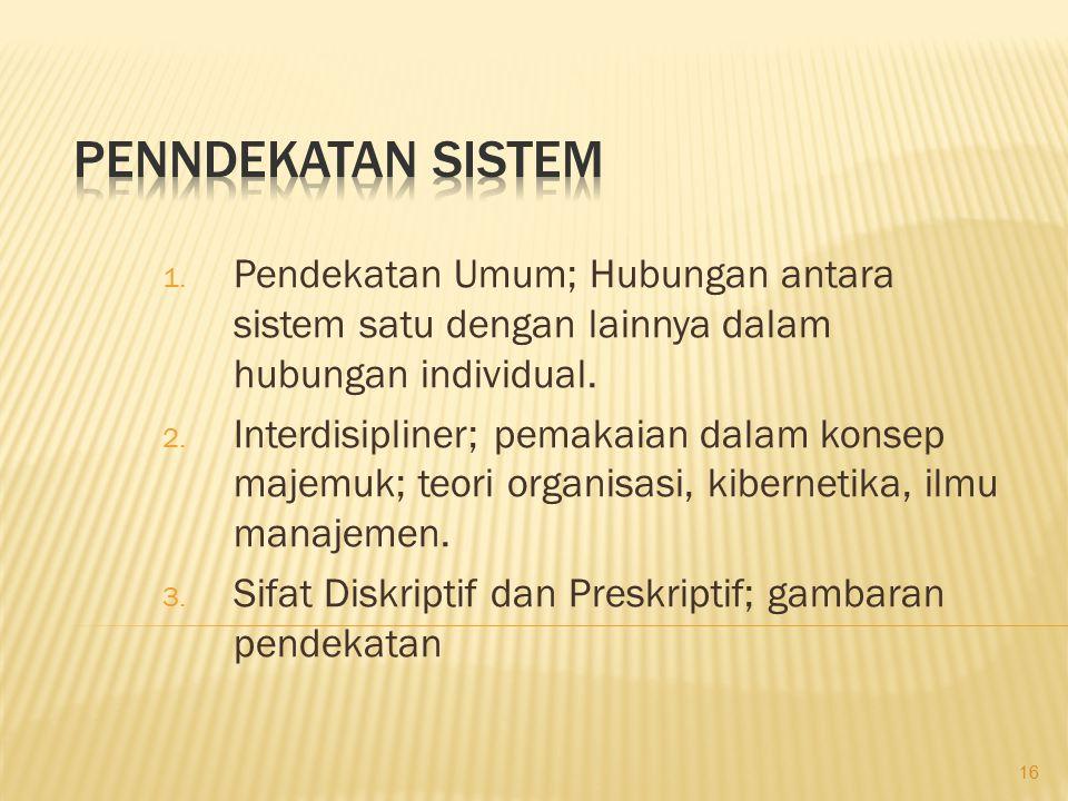 Penndekatan Sistem Pendekatan Umum; Hubungan antara sistem satu dengan lainnya dalam hubungan individual.