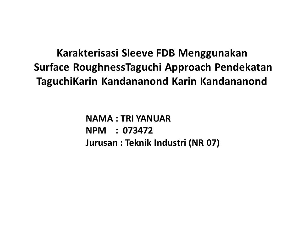 Karakterisasi Sleeve FDB Menggunakan Surface RoughnessTaguchi Approach Pendekatan TaguchiKarin Kandananond Karin Kandananond