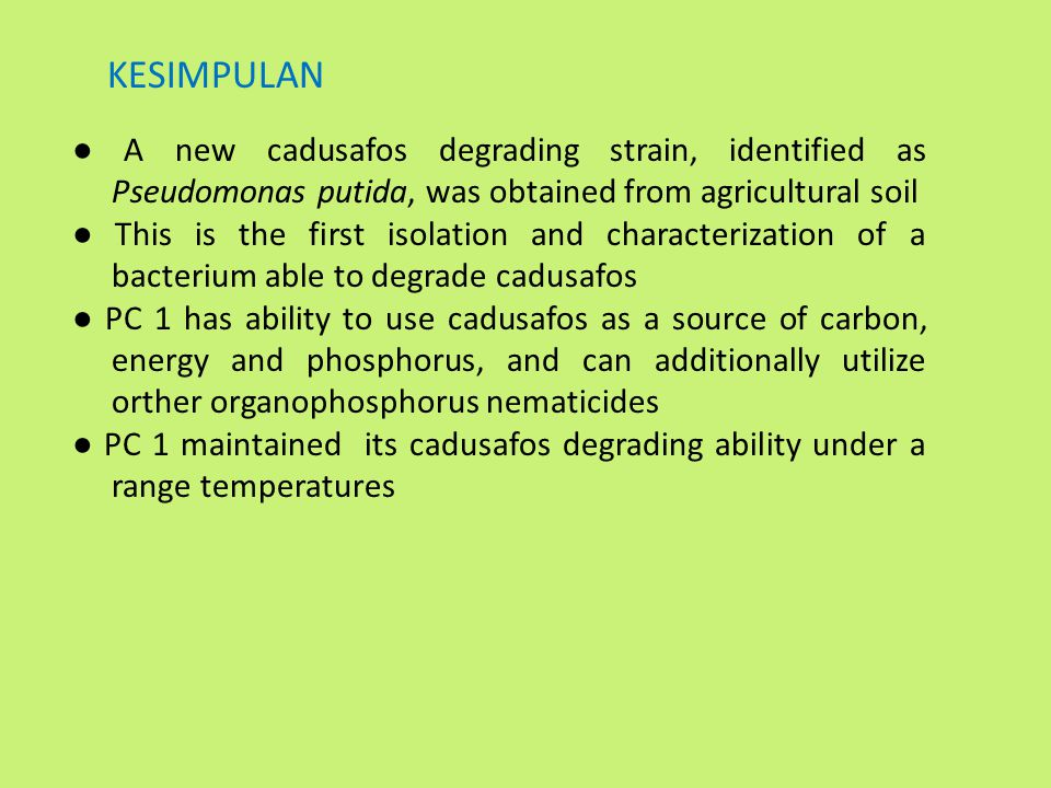 KESIMPULAN ● A new cadusafos degrading strain, identified as Pseudomonas putida, was obtained from agricultural soil.