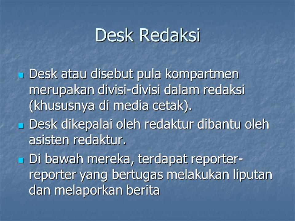 Desk Redaksi Desk atau disebut pula kompartmen merupakan divisi-divisi dalam redaksi (khususnya di media cetak).