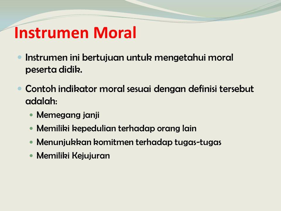 Instrumen Moral Instrumen ini bertujuan untuk mengetahui moral peserta didik. Contoh indikator moral sesuai dengan definisi tersebut adalah: