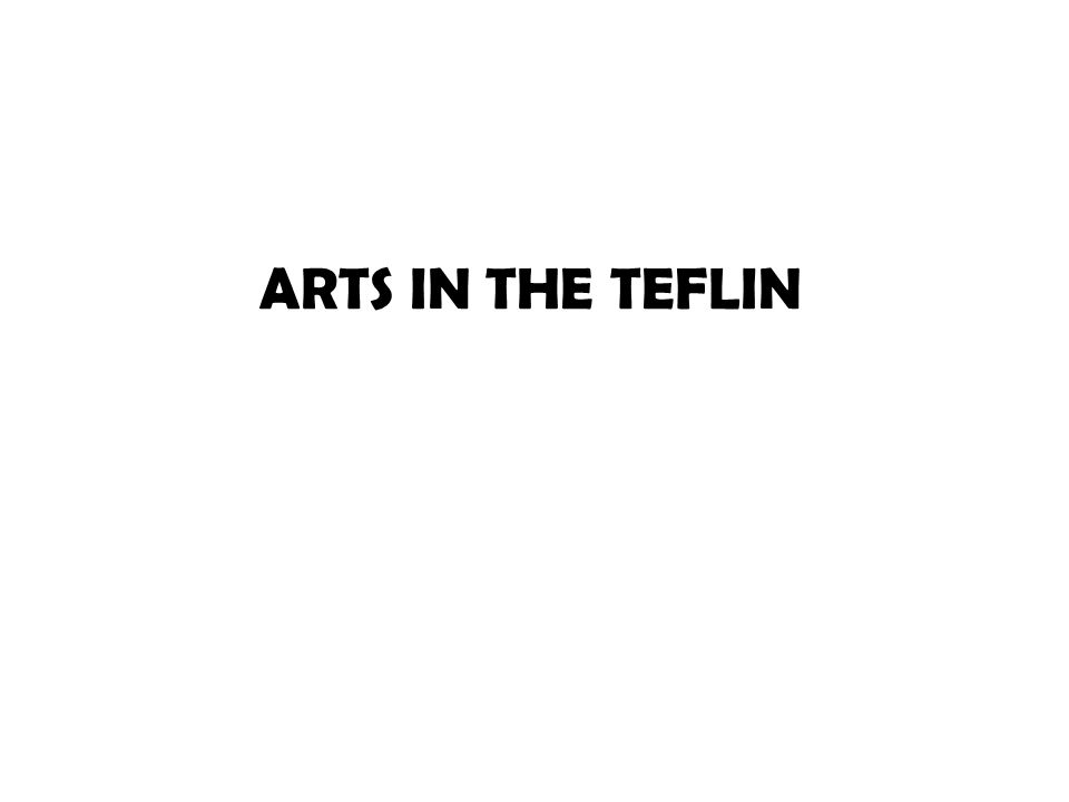 ARTS IN THE TEFLIN