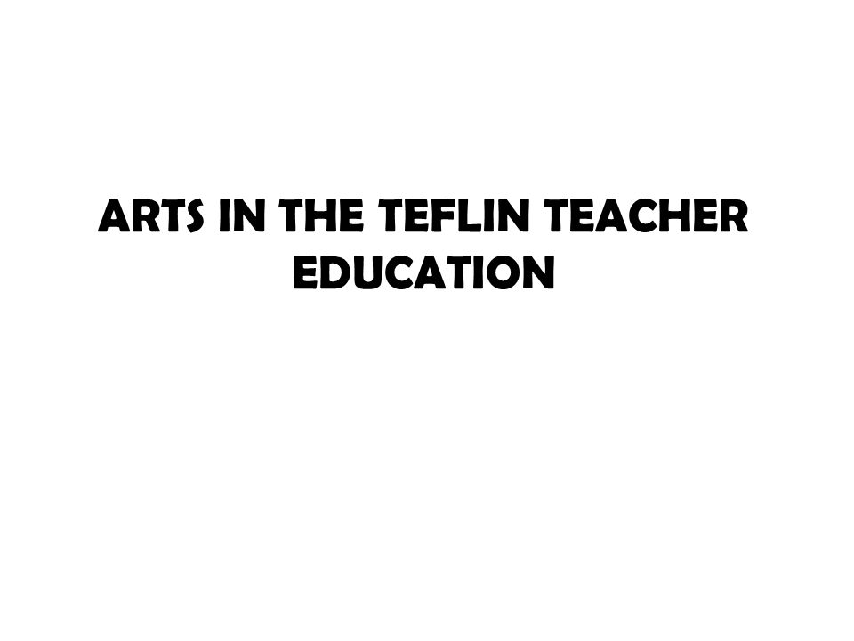 ARTS IN THE TEFLIN TEACHER EDUCATION