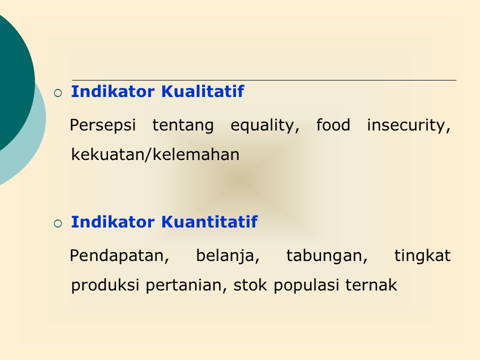 Indikator Kualitatif Persepsi tentang equality, food insecurity, kekuatan/kelemahan. Indikator Kuantitatif.