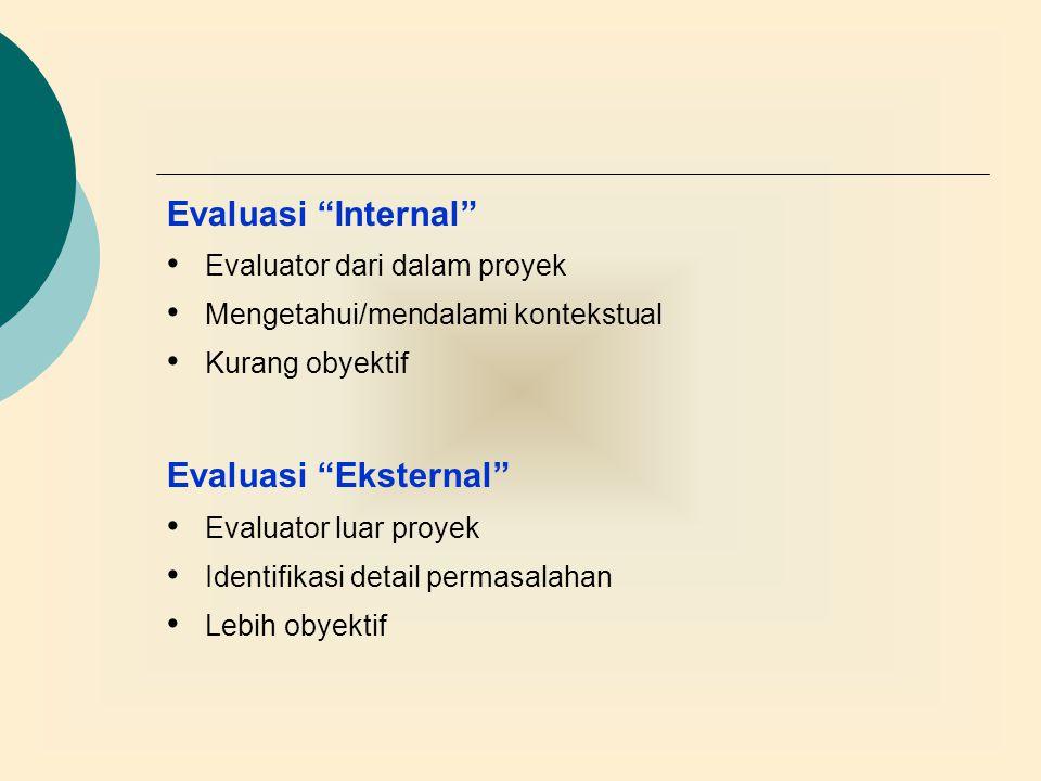 Evaluasi Internal Evaluasi Eksternal Evaluator dari dalam proyek