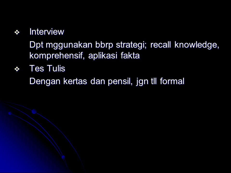 Interview Dpt mggunakan bbrp strategi; recall knowledge, komprehensif, aplikasi fakta.