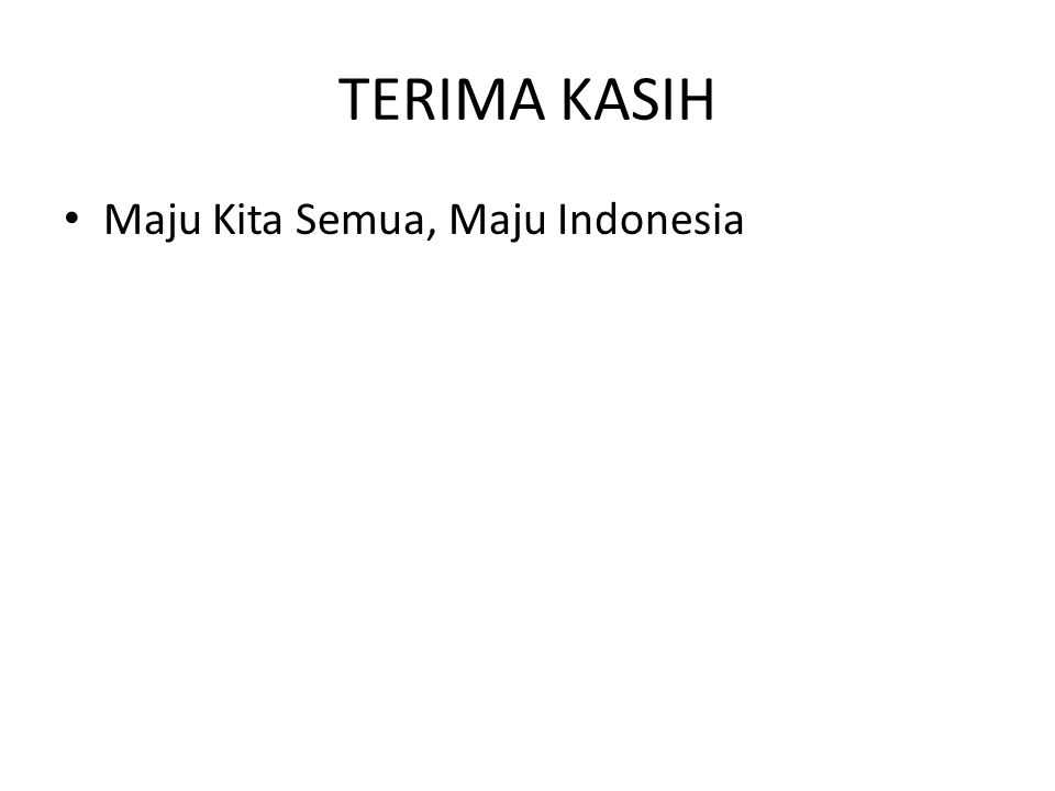 TERIMA KASIH Maju Kita Semua, Maju Indonesia