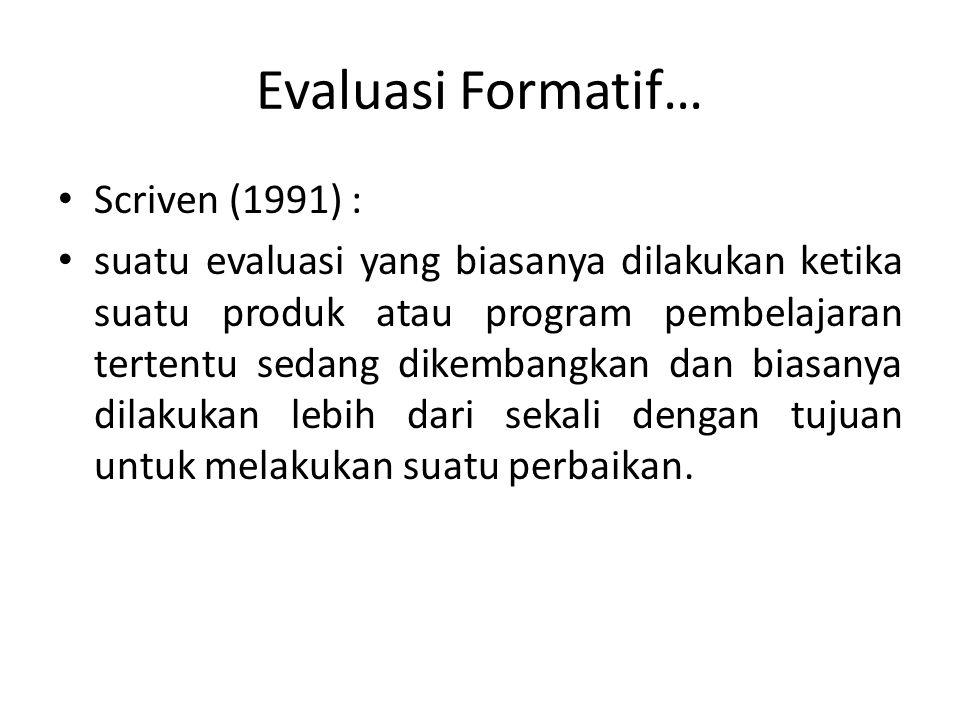 Evaluasi Formatif… Scriven (1991) :