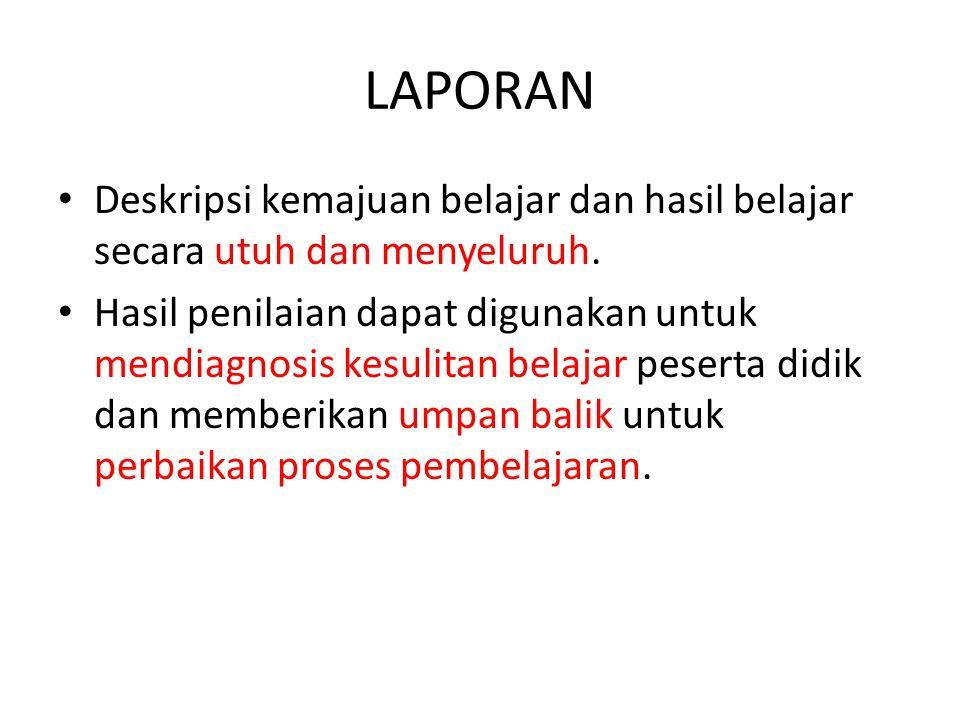 LAPORAN Deskripsi kemajuan belajar dan hasil belajar secara utuh dan menyeluruh.