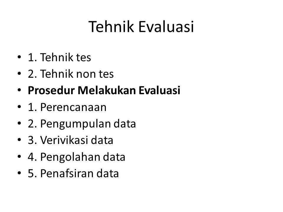 Tehnik Evaluasi 1. Tehnik tes 2. Tehnik non tes