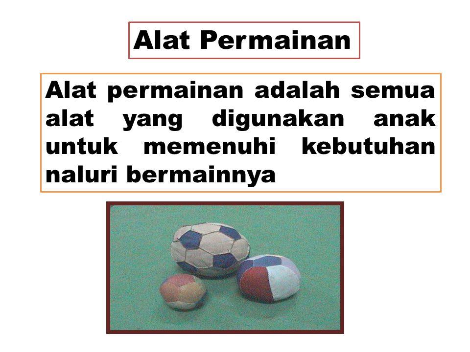 Alat Permainan Alat permainan adalah semua alat yang digunakan anak untuk memenuhi kebutuhan naluri bermainnya.