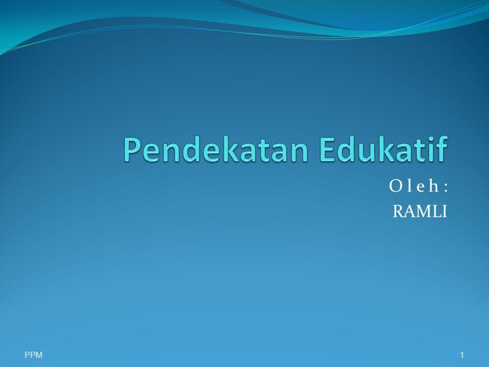 Pendekatan Edukatif O l e h : RAMLI PPM