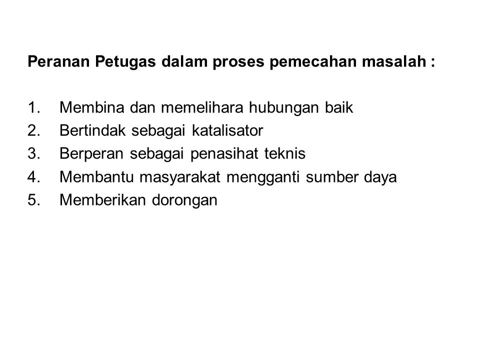 Peranan Petugas dalam proses pemecahan masalah :