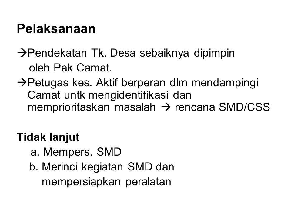 Pelaksanaan Pendekatan Tk. Desa sebaiknya dipimpin oleh Pak Camat.