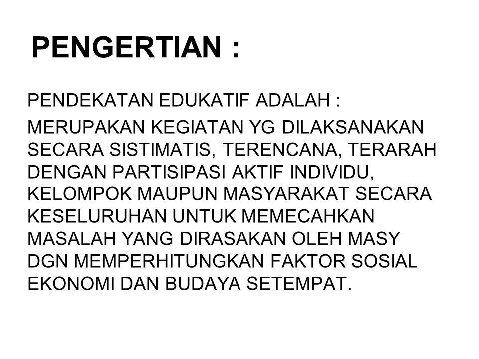 PENGERTIAN : PENDEKATAN EDUKATIF ADALAH :