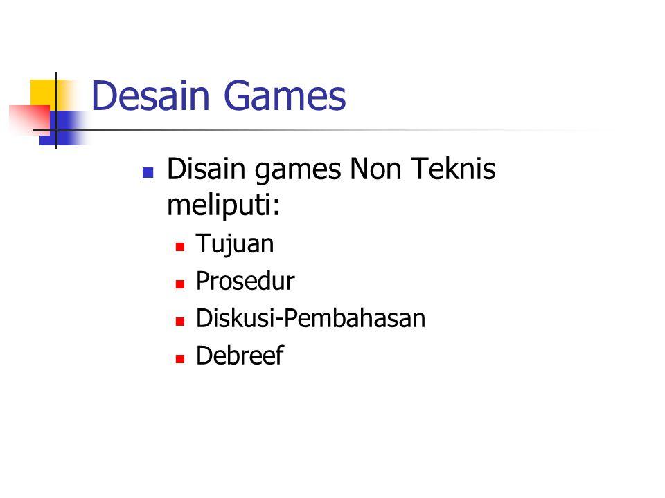 Desain Games Disain games Non Teknis meliputi: Tujuan Prosedur