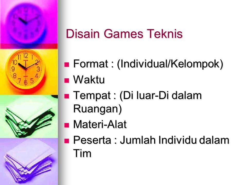 Disain Games Teknis Format : (Individual/Kelompok) Waktu