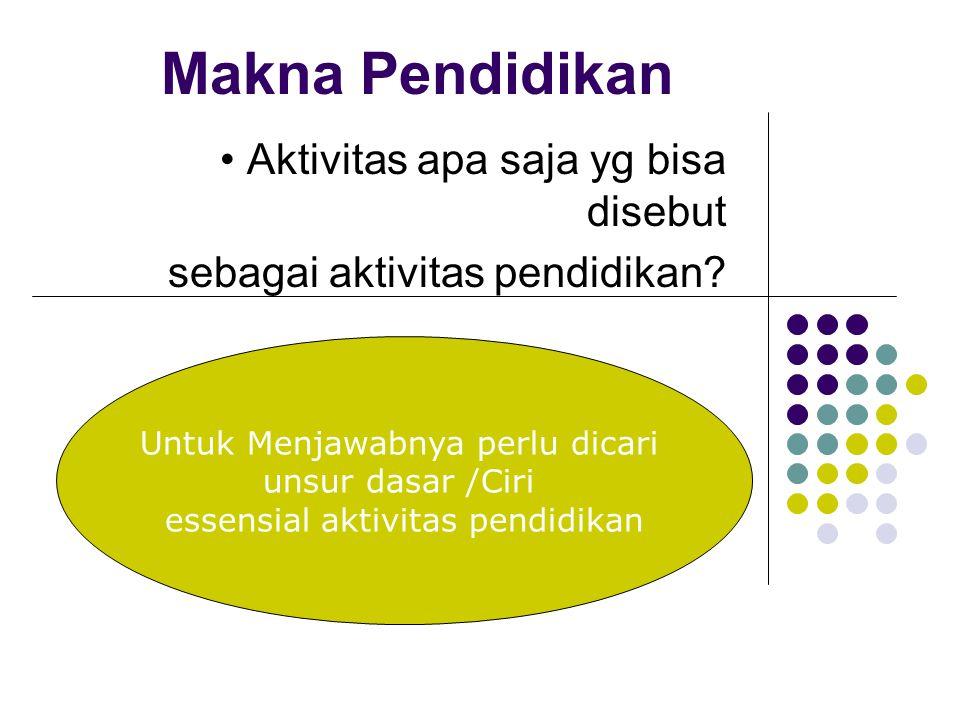 • Aktivitas apa saja yg bisa disebut sebagai aktivitas pendidikan