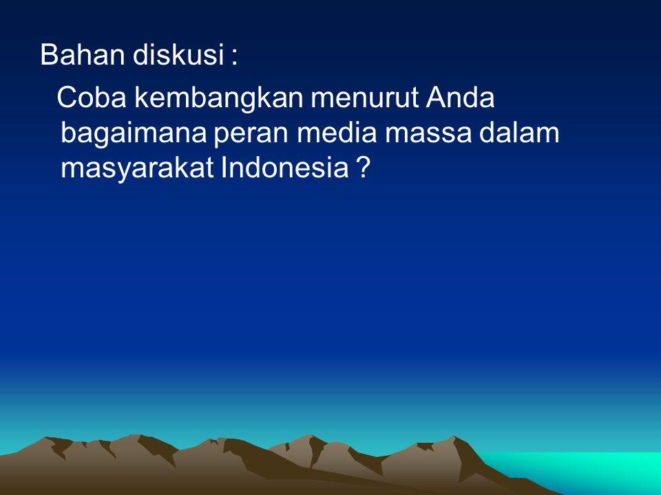 Bahan diskusi : Coba kembangkan menurut Anda bagaimana peran media massa dalam masyarakat Indonesia