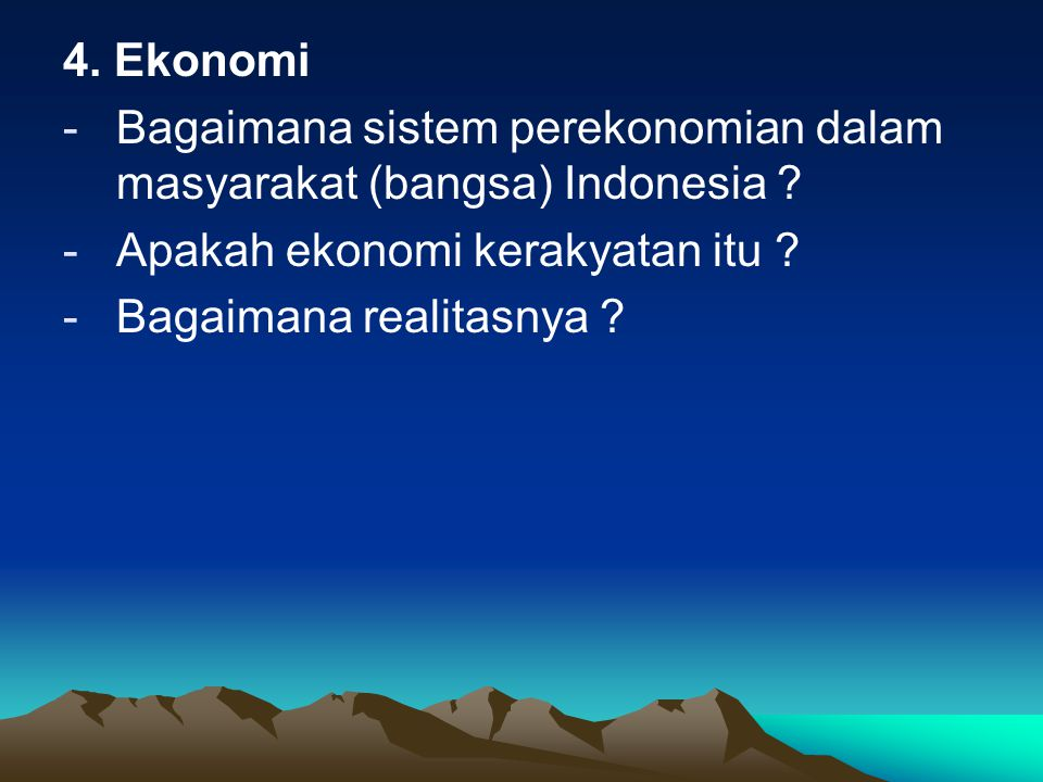4. Ekonomi Bagaimana sistem perekonomian dalam masyarakat (bangsa) Indonesia Apakah ekonomi kerakyatan itu