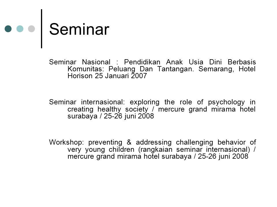 Seminar Seminar Nasional : Pendidikan Anak Usia Dini Berbasis Komunitas: Peluang Dan Tantangan. Semarang, Hotel Horison 25 Januari 2007.