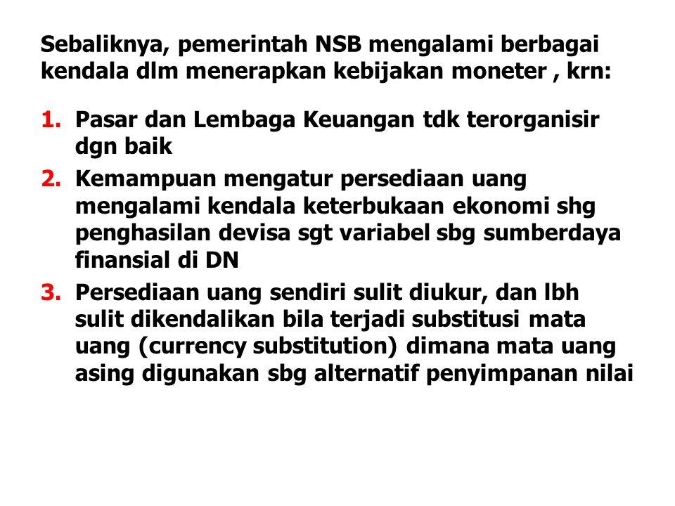 Sebaliknya, pemerintah NSB mengalami berbagai kendala dlm menerapkan kebijakan moneter , krn: