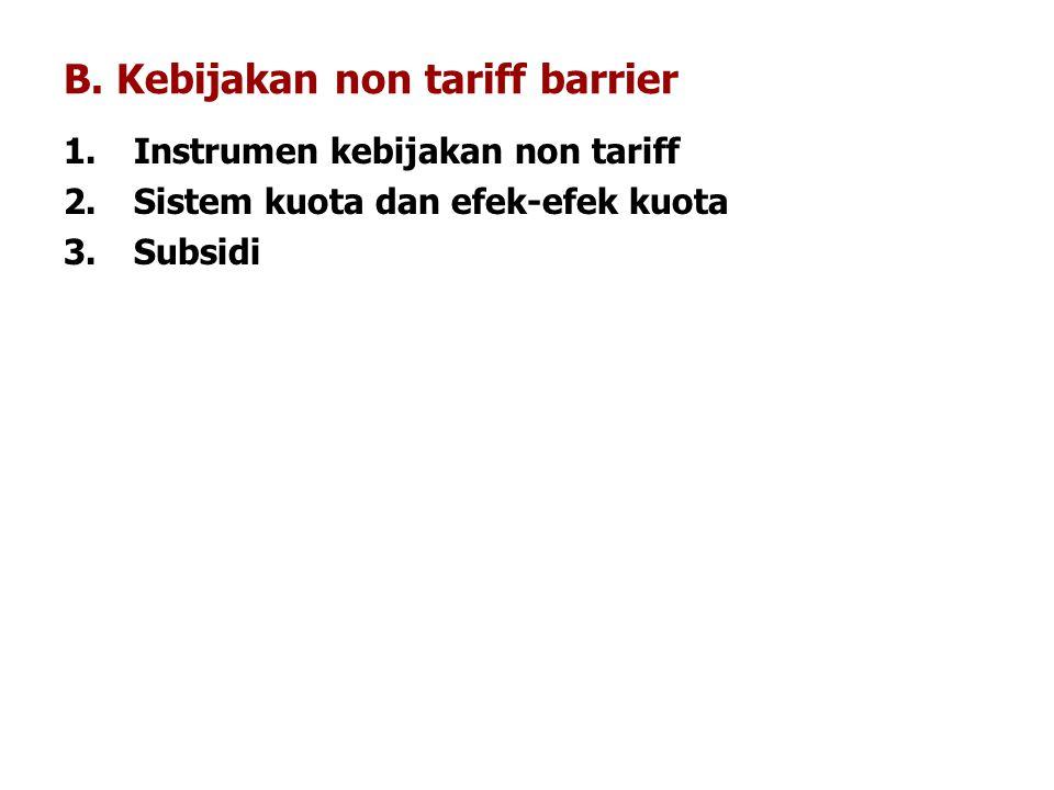 B. Kebijakan non tariff barrier
