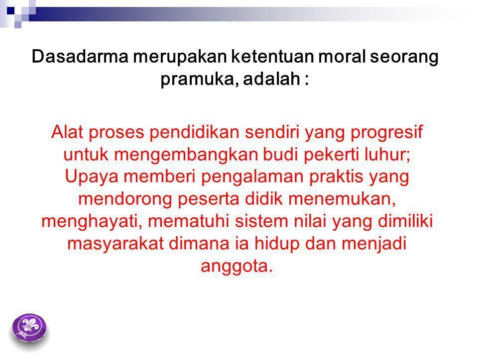 Dasadarma merupakan ketentuan moral seorang pramuka, adalah :
