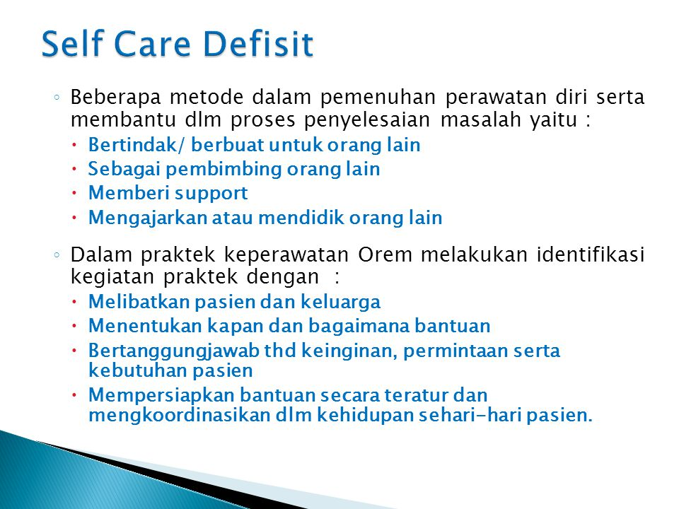 Self Care Defisit Beberapa metode dalam pemenuhan perawatan diri serta membantu dlm proses penyelesaian masalah yaitu :