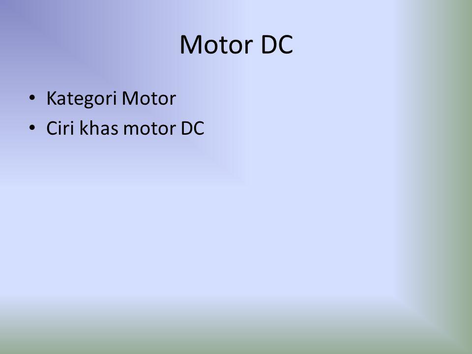 Motor DC Kategori Motor Ciri khas motor DC