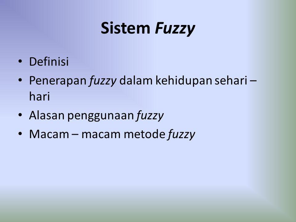 Sistem Fuzzy Definisi Penerapan fuzzy dalam kehidupan sehari – hari