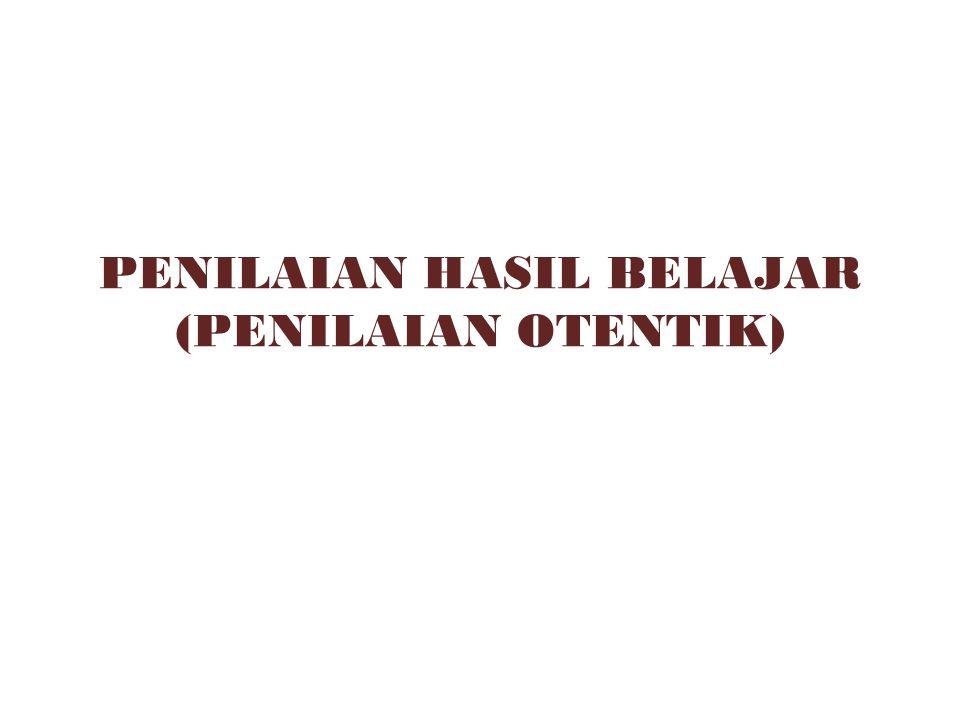 PENILAIAN HASIL BELAJAR (PENILAIAN OTENTIK)