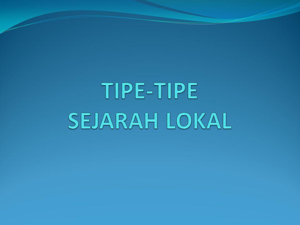 TIPE-TIPE SEJARAH LOKAL