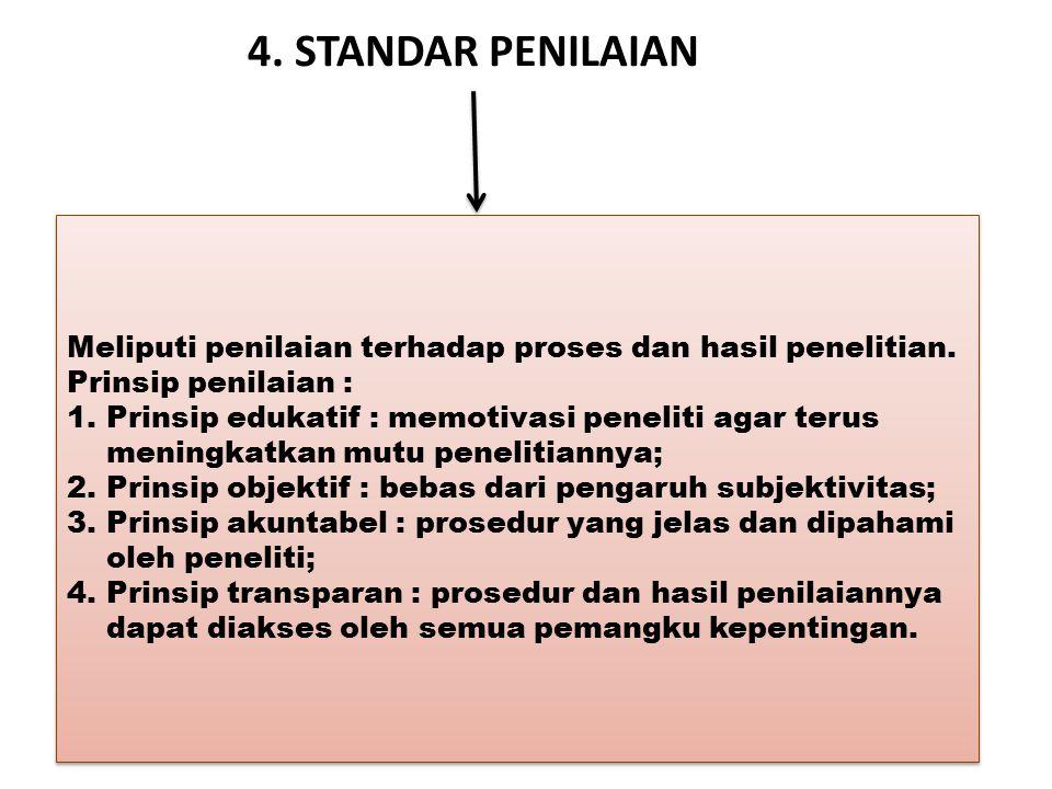 4. STANDAR PENILAIAN Meliputi penilaian terhadap proses dan hasil penelitian. Prinsip penilaian :