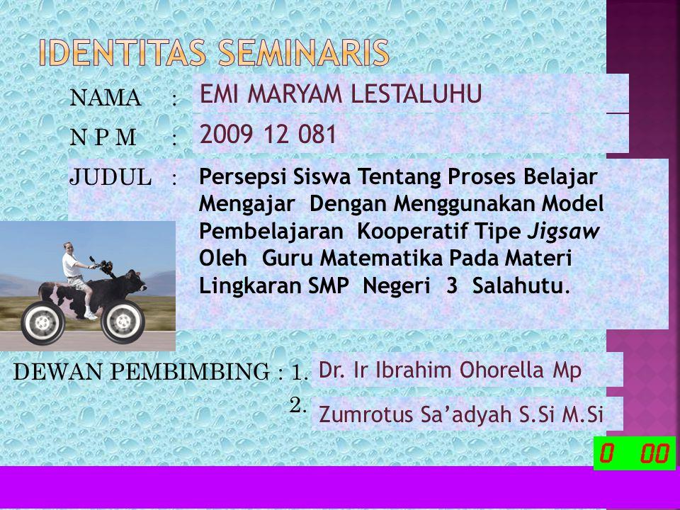 IDENTITAS SEMINARIS EMI MARYAM LESTALUHU 2009 12 081 NAMA : N P M :