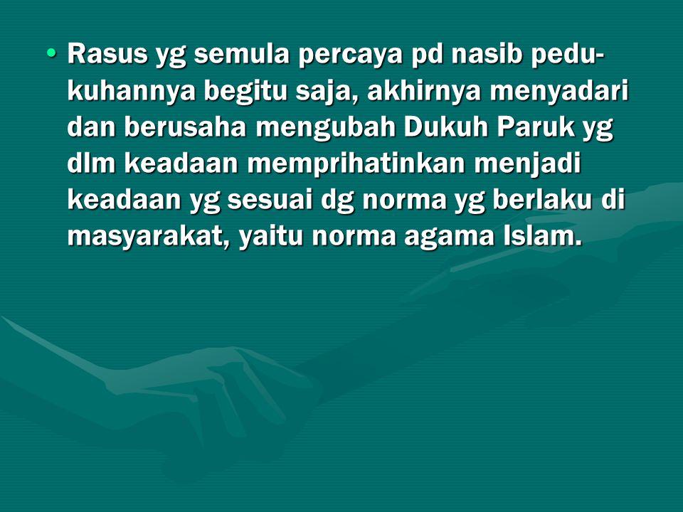 Rasus yg semula percaya pd nasib pedu-kuhannya begitu saja, akhirnya menyadari dan berusaha mengubah Dukuh Paruk yg dlm keadaan memprihatinkan menjadi keadaan yg sesuai dg norma yg berlaku di masyarakat, yaitu norma agama Islam.