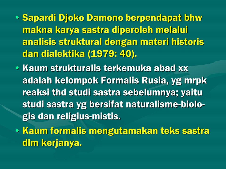 Sapardi Djoko Damono berpendapat bhw makna karya sastra diperoleh melalui analisis struktural dengan materi historis dan dialektika (1979: 40).
