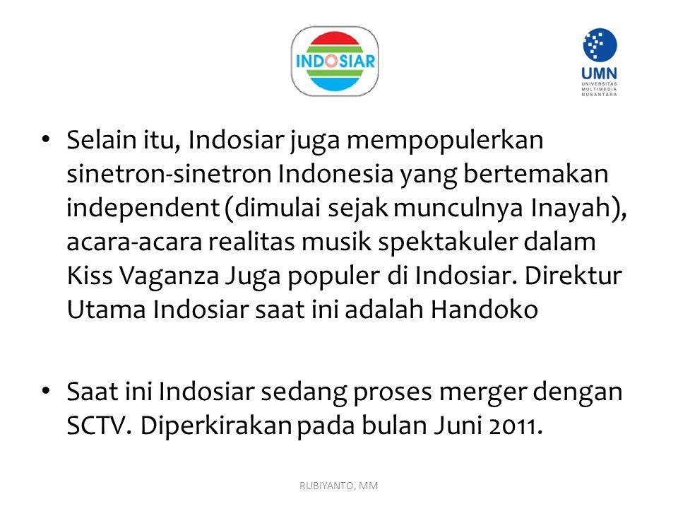 Selain itu, Indosiar juga mempopulerkan sinetron-sinetron Indonesia yang bertemakan independent (dimulai sejak munculnya Inayah), acara-acara realitas musik spektakuler dalam Kiss Vaganza Juga populer di Indosiar. Direktur Utama Indosiar saat ini adalah Handoko
