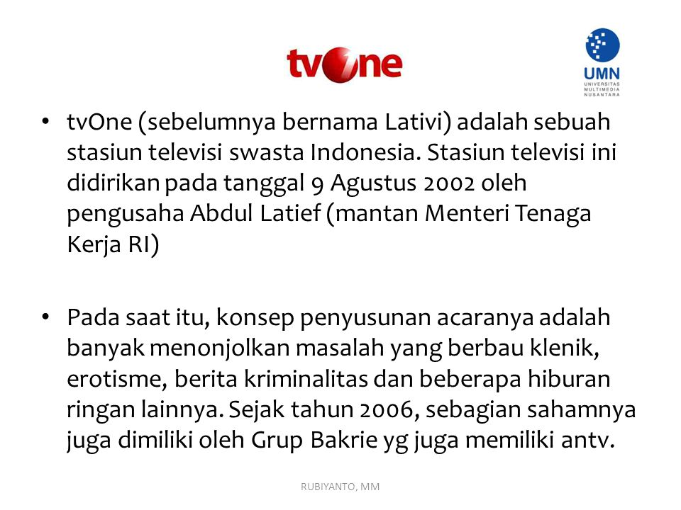 tvOne (sebelumnya bernama Lativi) adalah sebuah stasiun televisi swasta Indonesia. Stasiun televisi ini didirikan pada tanggal 9 Agustus 2002 oleh pengusaha Abdul Latief (mantan Menteri Tenaga Kerja RI)