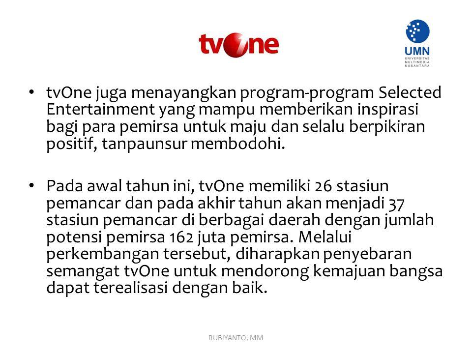 tvOne juga menayangkan program-program Selected Entertainment yang mampu memberikan inspirasi bagi para pemirsa untuk maju dan selalu berpikiran positif, tanpaunsur membodohi.