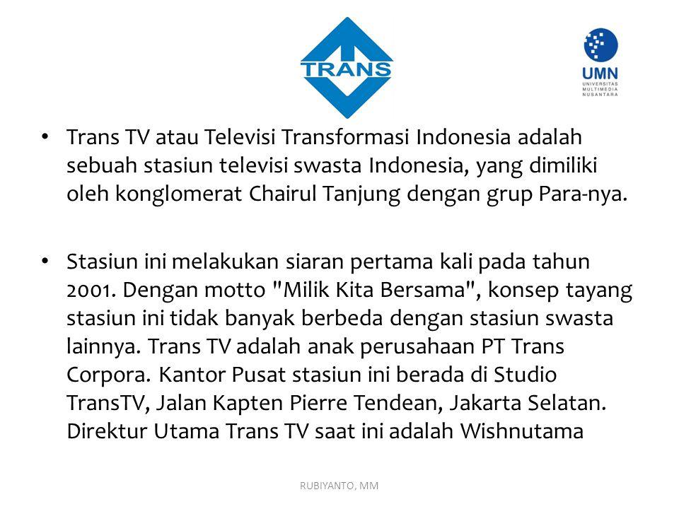 Trans TV atau Televisi Transformasi Indonesia adalah sebuah stasiun televisi swasta Indonesia, yang dimiliki oleh konglomerat Chairul Tanjung dengan grup Para-nya.