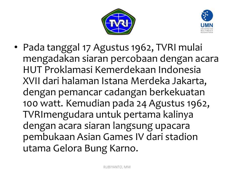 Pada tanggal 17 Agustus 1962, TVRI mulai mengadakan siaran percobaan dengan acara HUT Proklamasi Kemerdekaan Indonesia XVII dari halaman Istana Merdeka Jakarta, dengan pemancar cadangan berkekuatan 100 watt. Kemudian pada 24 Agustus 1962, TVRImengudara untuk pertama kalinya dengan acara siaran langsung upacara pembukaan Asian Games IV dari stadion utama Gelora Bung Karno.