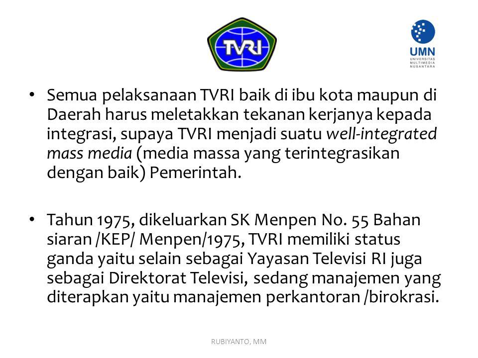 Semua pelaksanaan TVRI baik di ibu kota maupun di Daerah harus meletakkan tekanan kerjanya kepada integrasi, supaya TVRI menjadi suatu well-integrated mass media (media massa yang terintegrasikan dengan baik) Pemerintah.