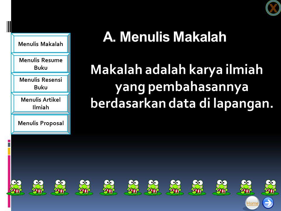 X A. Menulis Makalah. Makalah adalah karya ilmiah yang pembahasannya berdasarkan data di lapangan.