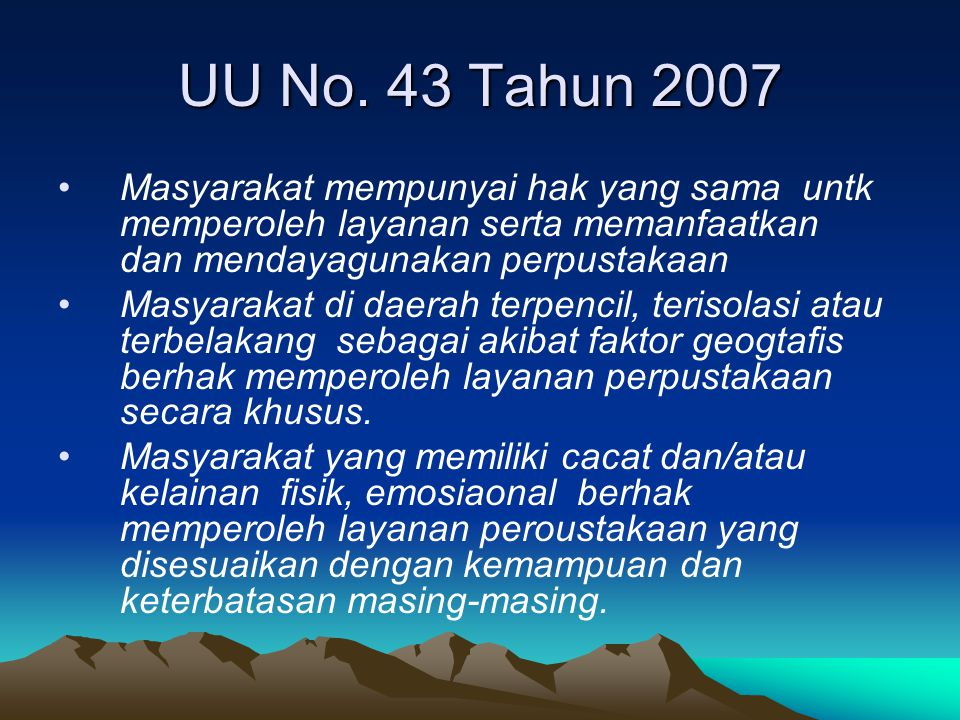 UU No. 43 Tahun 2007 Masyarakat mempunyai hak yang sama untk memperoleh layanan serta memanfaatkan dan mendayagunakan perpustakaan.