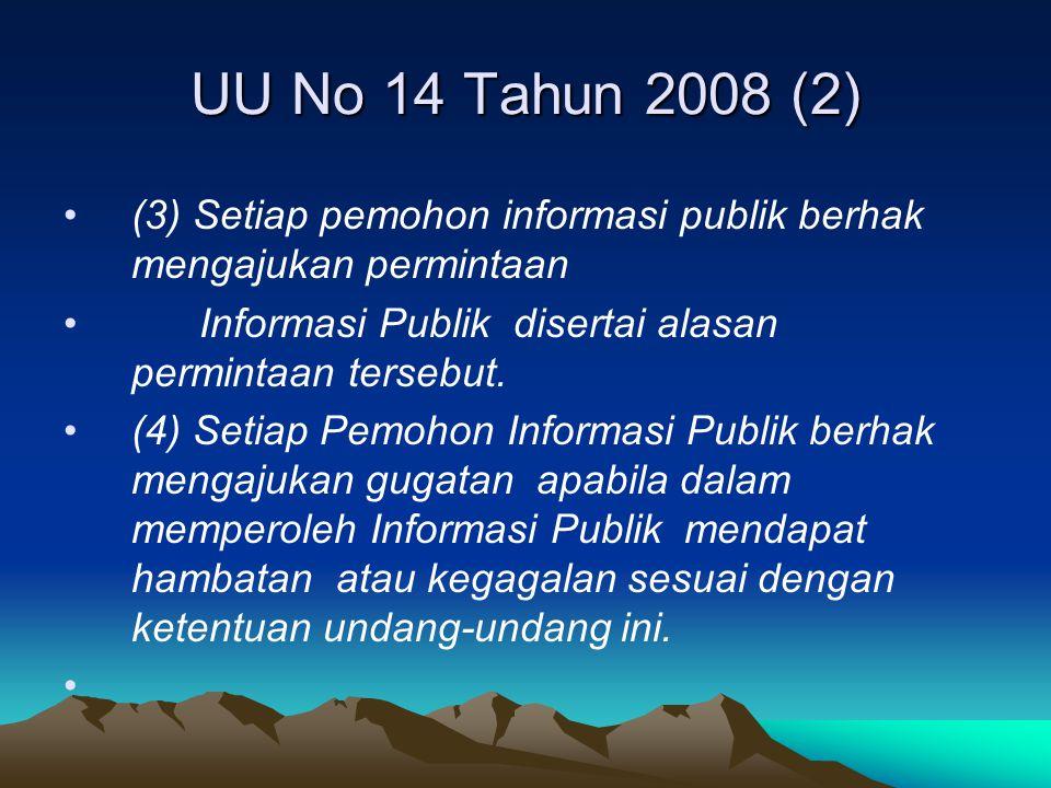 UU No 14 Tahun 2008 (2) (3) Setiap pemohon informasi publik berhak mengajukan permintaan. Informasi Publik disertai alasan permintaan tersebut.