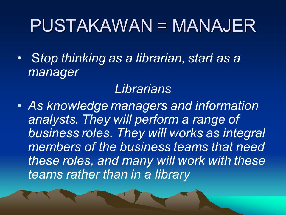 PUSTAKAWAN = MANAJER Stop thinking as a librarian, start as a manager