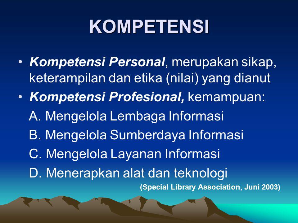 KOMPETENSI Kompetensi Personal, merupakan sikap, keterampilan dan etika (nilai) yang dianut. Kompetensi Profesional, kemampuan: