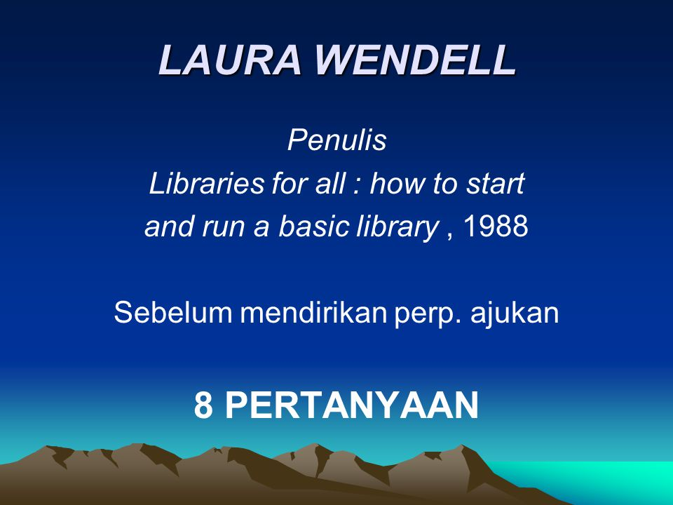 LAURA WENDELL 8 PERTANYAAN Penulis Libraries for all : how to start